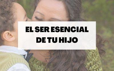 Cómo acompañar a tu hijo en el desarrollo de su Ser esencial