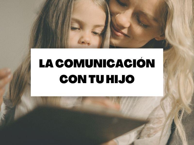 Cómo desarrollar una excelente comunicación con tu hijo
